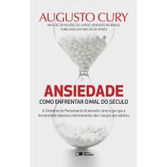 Foto Ansiedade: Como Enfrentar o Mal do Século - Augusto Jorge Cury - 9788502218482